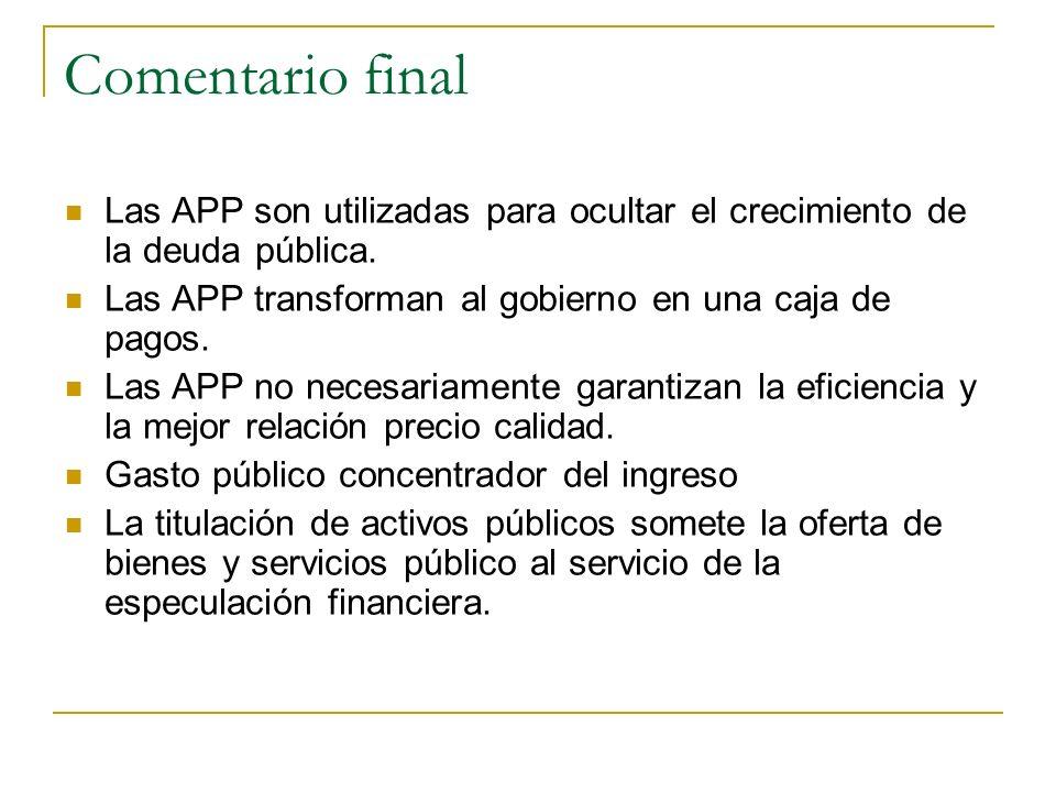 Comentario final Las APP son utilizadas para ocultar el crecimiento de la deuda pública.