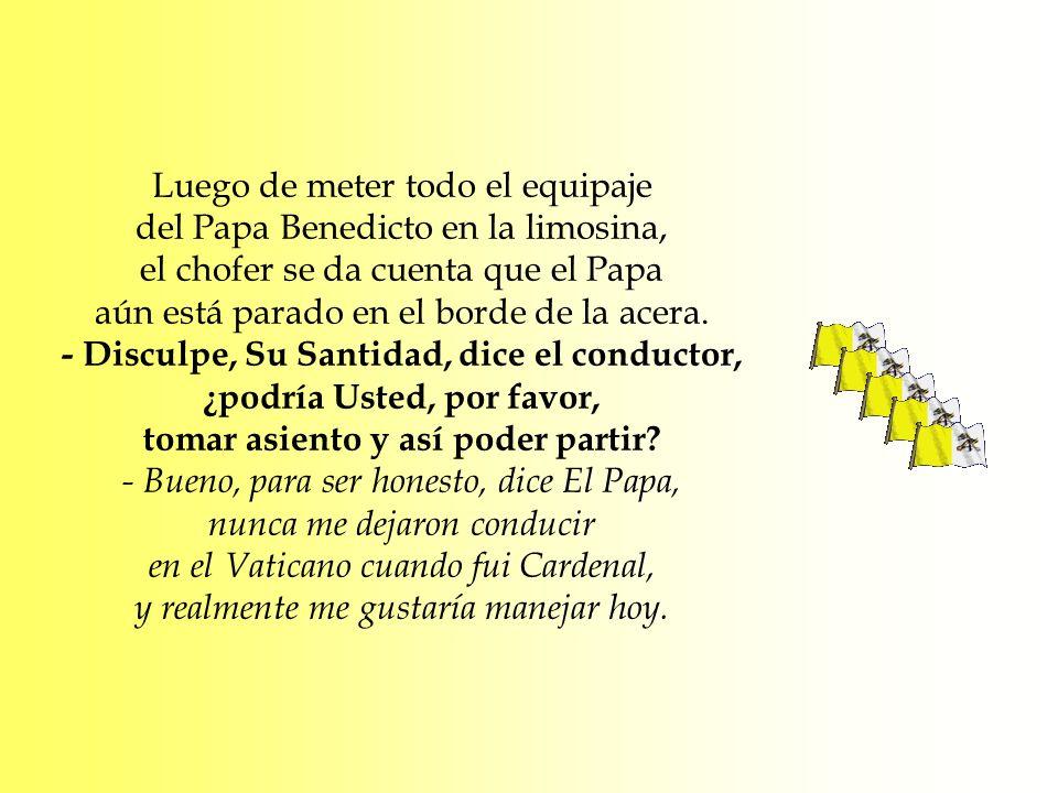 Luego de meter todo el equipaje del Papa Benedicto en la limosina, el chofer se da cuenta que el Papa aún está parado en el borde de la acera. - Discu