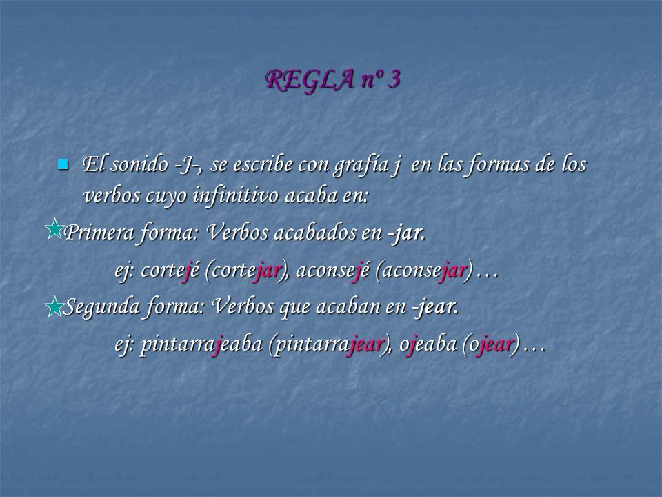 REGLA nº 3 El sonido -J-, se escribe con grafía j en las formas de los verbos cuyo infinitivo acaba en: El sonido -J-, se escribe con grafía j en las