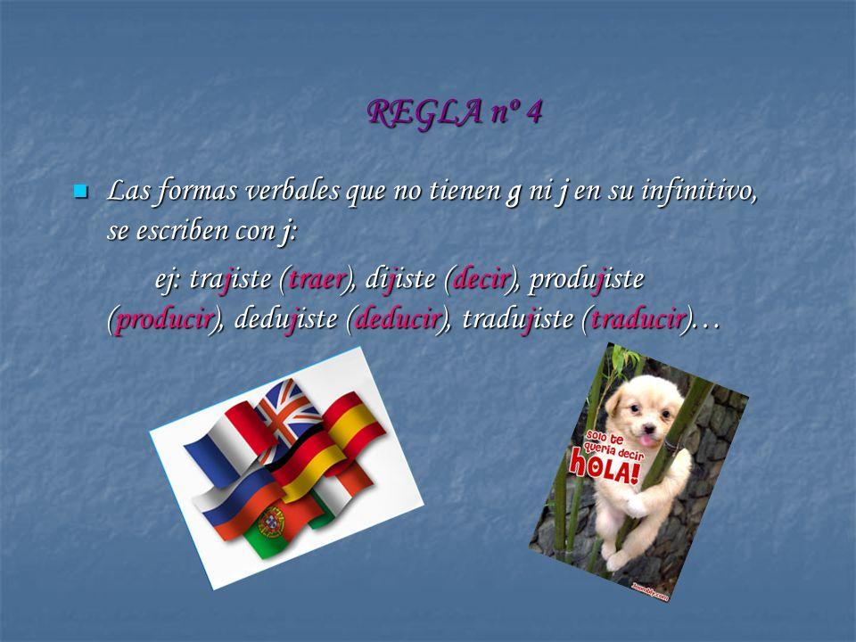 REGLA nº 4 Las formas verbales que no tienen g ni j en su infinitivo, se escriben con j: Las formas verbales que no tienen g ni j en su infinitivo, se
