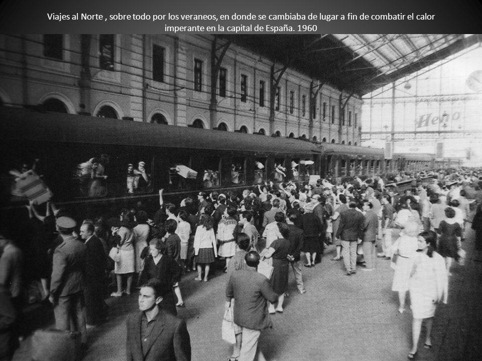 Viajes al Norte, sobre todo por los veraneos, en donde se cambiaba de lugar a fin de combatir el calor imperante en la capital de España. 1960