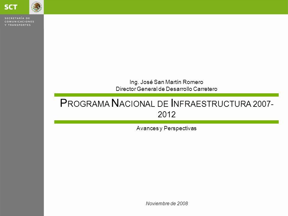 Noviembre de 2008 P ROGRAMA N ACIONAL DE I NFRAESTRUCTURA 2007- 2012 Ing.