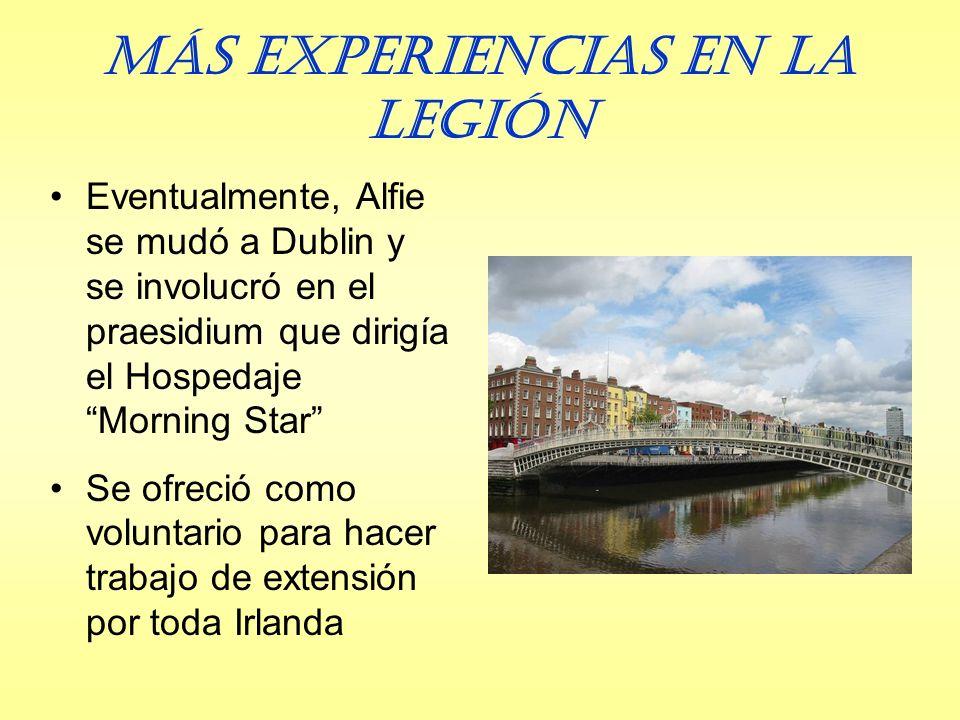 Más experiencias en la Legión Eventualmente, Alfie se mudó a Dublin y se involucró en el praesidium que dirigía el Hospedaje Morning Star Se ofreció como voluntario para hacer trabajo de extensión por toda Irlanda