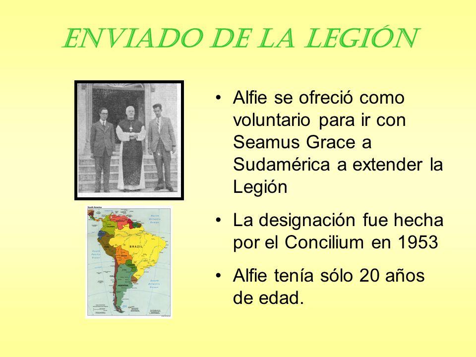 Enviado de la Legión Alfie se ofreció como voluntario para ir con Seamus Grace a Sudamérica a extender la Legión La designación fue hecha por el Concilium en 1953 Alfie tenía sólo 20 años de edad.