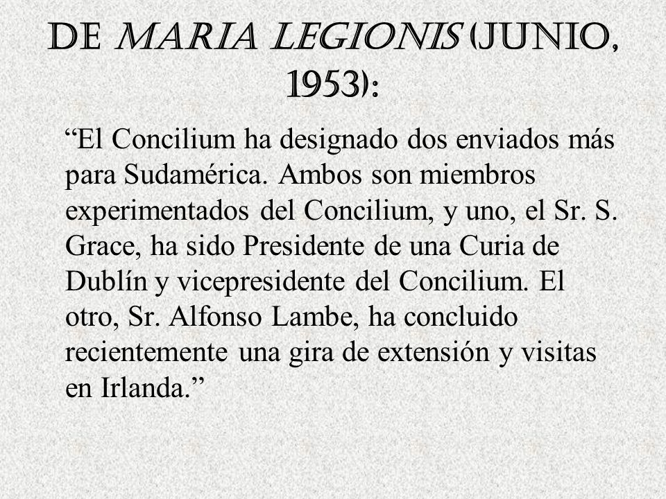 De Maria Legionis (Junio, 1953): El Concilium ha designado dos enviados más para Sudamérica.