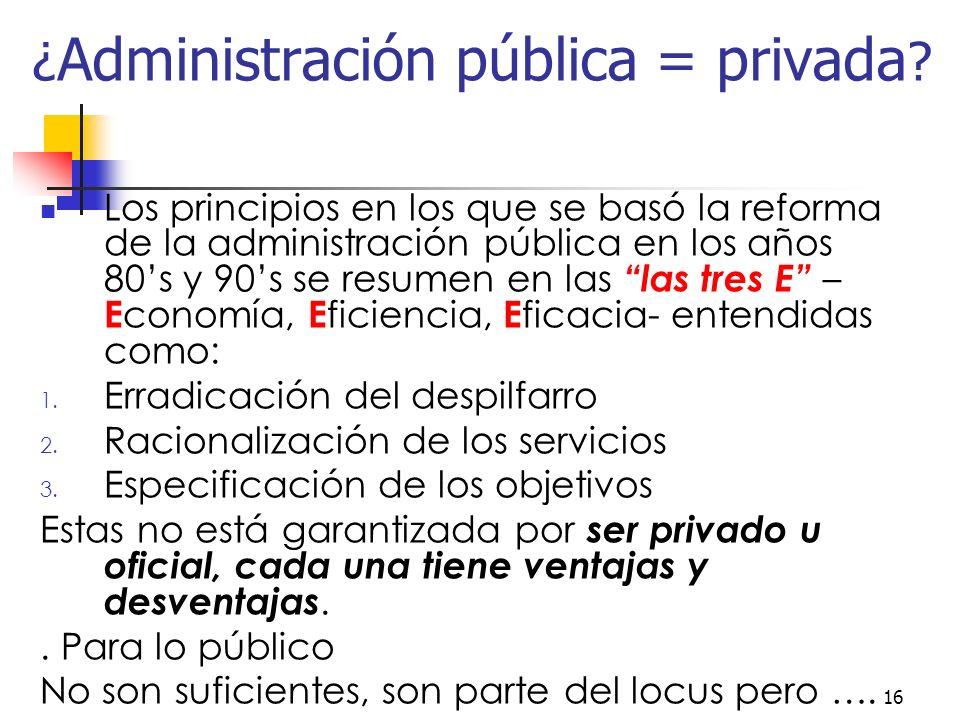 16 ¿ Administración pública = privada .