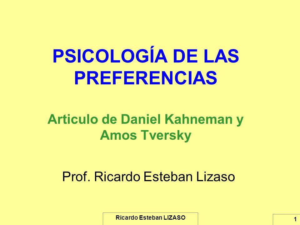 Ricardo Esteban LIZASO 1 PSICOLOGÍA DE LAS PREFERENCIAS Articulo de Daniel Kahneman y Amos Tversky Prof. Ricardo Esteban Lizaso