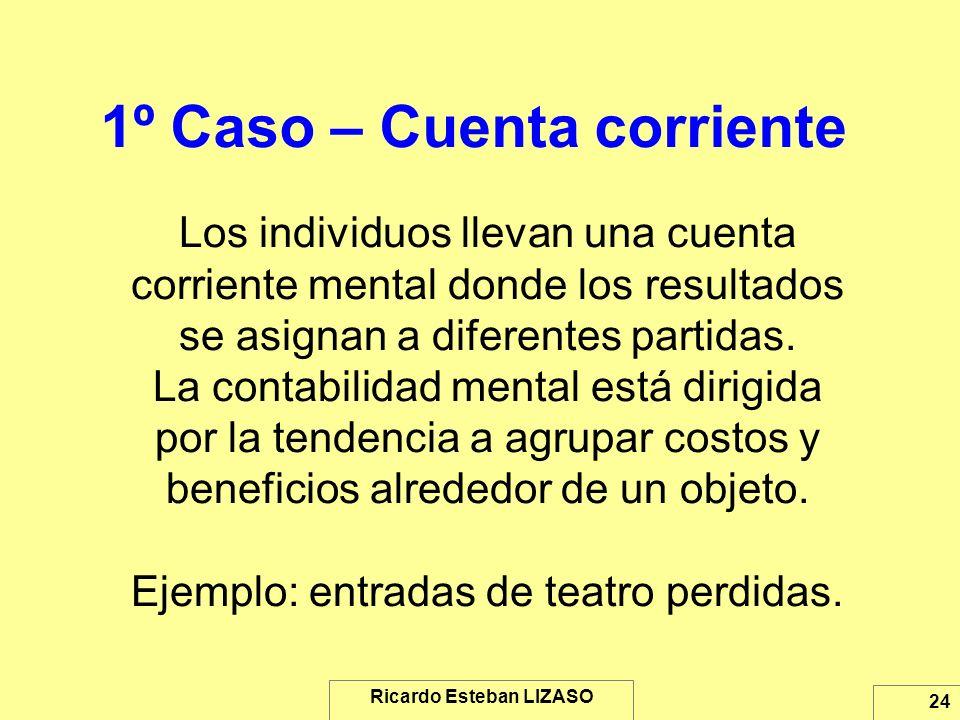 Ricardo Esteban LIZASO 24 1º Caso – Cuenta corriente Los individuos llevan una cuenta corriente mental donde los resultados se asignan a diferentes pa