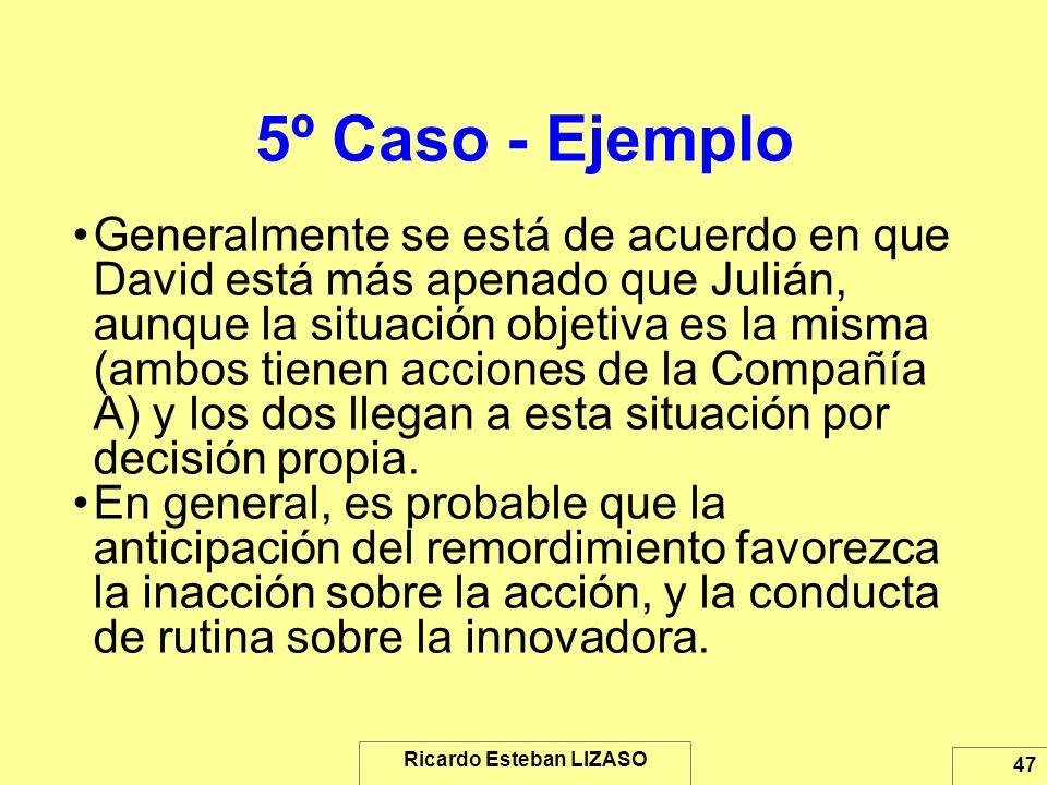 Ricardo Esteban LIZASO 47 5º Caso - Ejemplo Generalmente se está de acuerdo en que David está más apenado que Julián, aunque la situación objetiva es