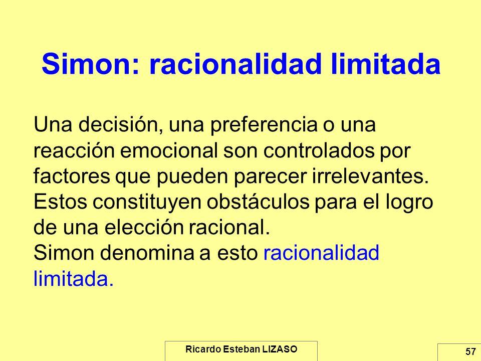 Ricardo Esteban LIZASO 57 Simon: racionalidad limitada Una decisión, una preferencia o una reacción emocional son controlados por factores que pueden