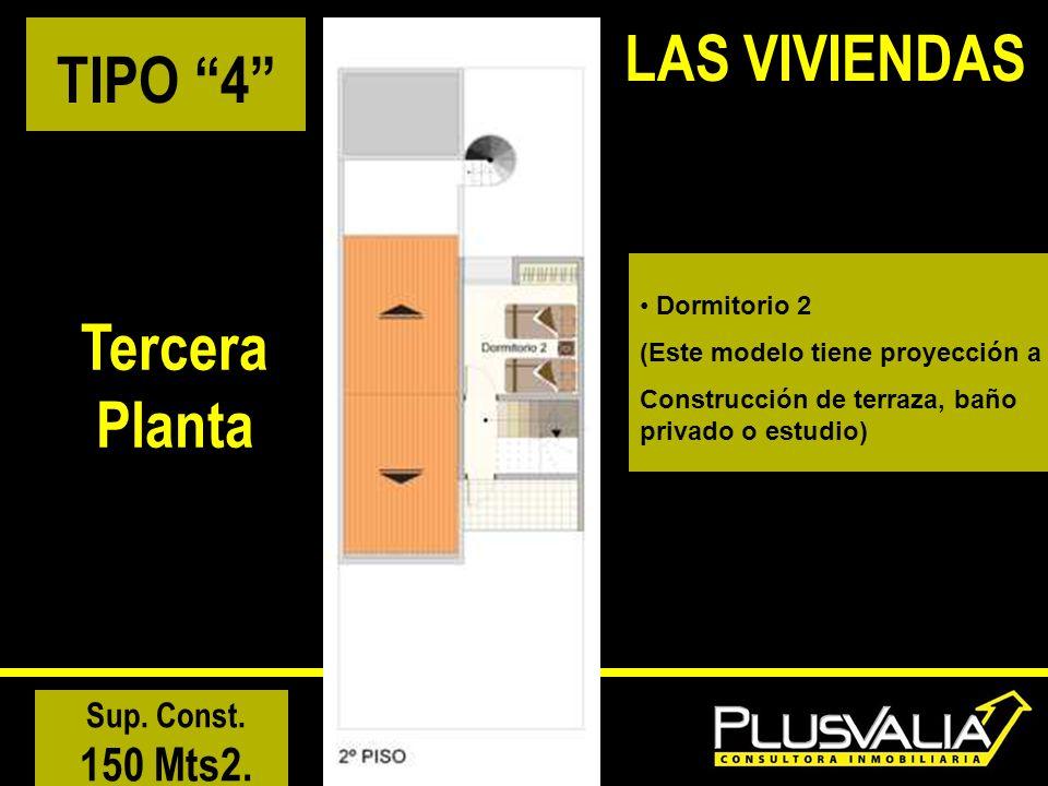 TIPO 4 Tercera Planta Sup. Const. 150 Mts2. LAS VIVIENDAS Dormitorio 2 (Este modelo tiene proyección a Construcción de terraza, baño privado o estudio