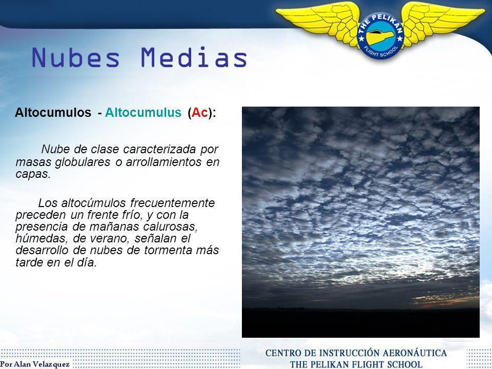 Nubes Medias Nubes dispuestas horizontalmente, desarrolladas entre 6000ft / 20.000ft.