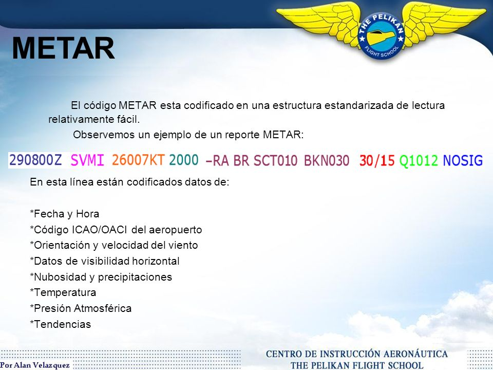 METAR es el estándar internacional del formato del código utilizado para emitir informes de las observaciones meteorológicas en los aeródromos realizado periódicamente.
