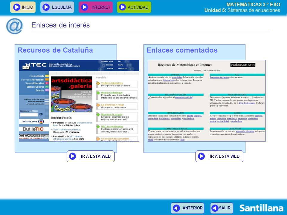 MATEMÁTICAS 3.º ESO Unidad 5: Sistemas de ecuaciones INICIOESQUEMA INTERNETACTIVIDAD Enlaces de interés Enlaces comentadosRecursos de Cataluña IR A ES