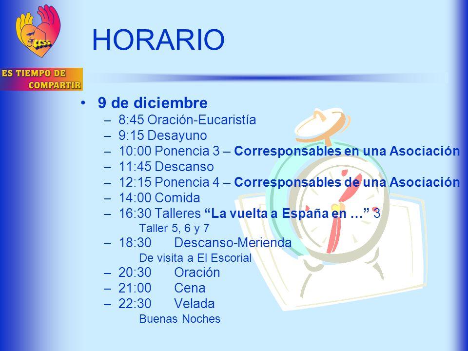 HORARIO 9 de diciembre –8:45 Oración-Eucaristía –9:15 Desayuno –10:00 Ponencia 3 – Corresponsables en una Asociación –11:45 Descanso –12:15 Ponencia 4