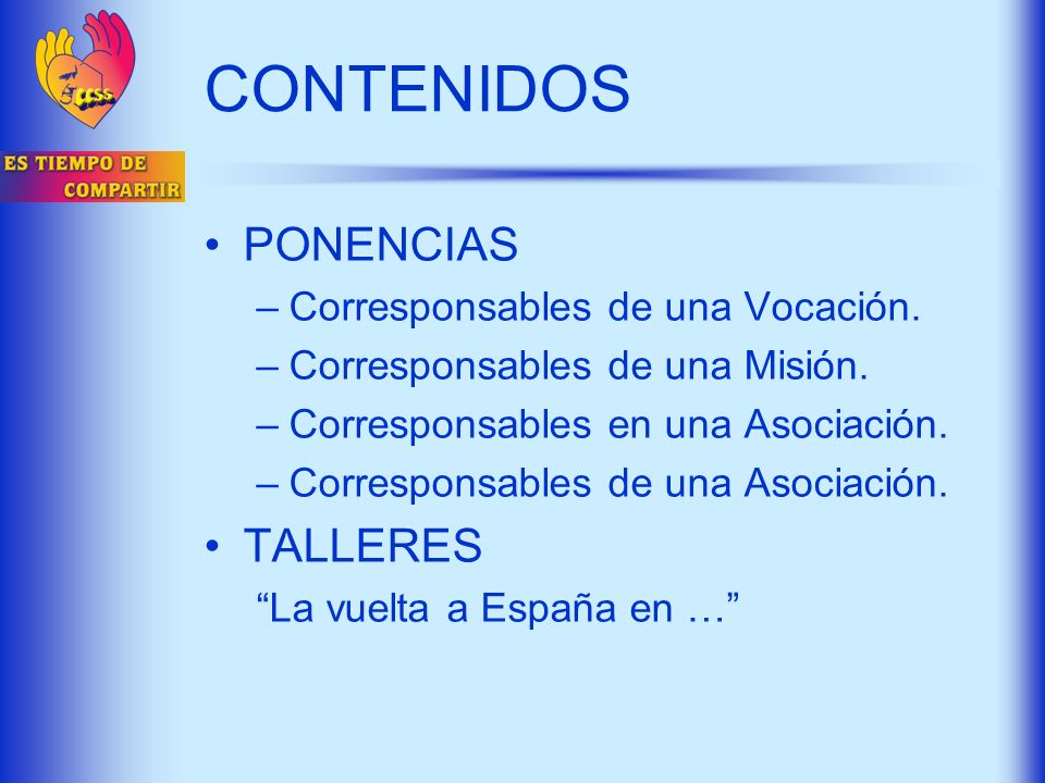 CONTENIDOS PONENCIAS –Corresponsables de una Vocación. –Corresponsables de una Misión. –Corresponsables en una Asociación. –Corresponsables de una Aso