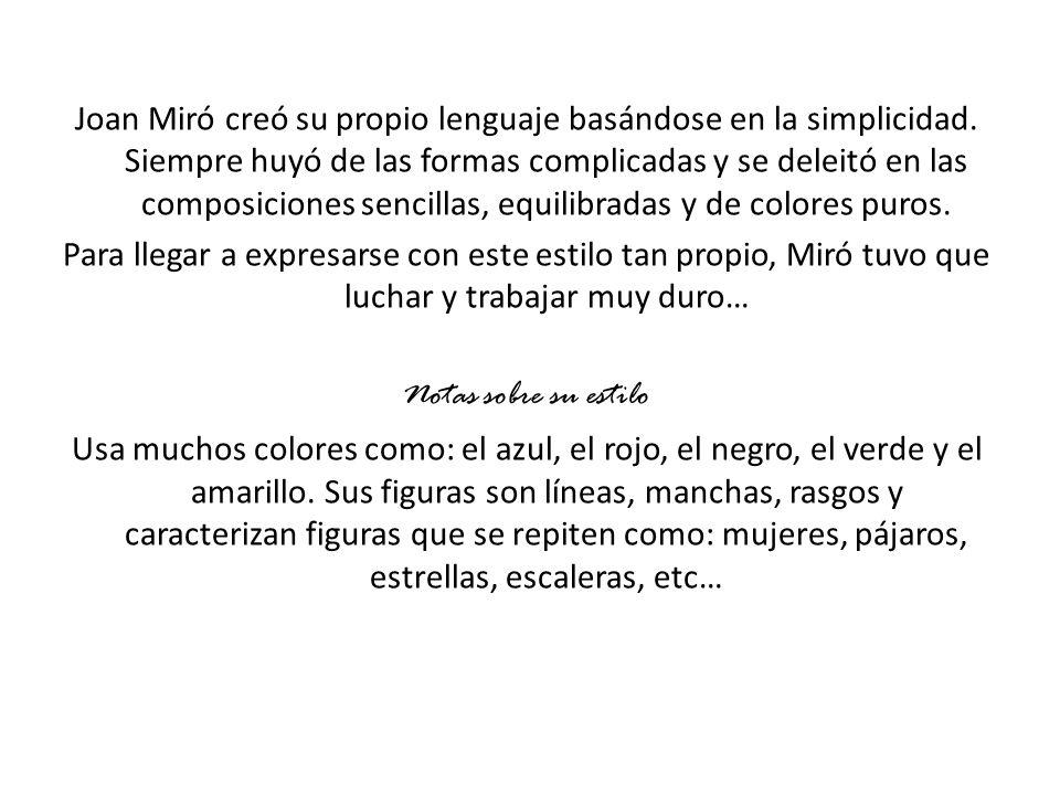 Joan Miró creó su propio lenguaje basándose en la simplicidad. Siempre huyó de las formas complicadas y se deleitó en las composiciones sencillas, equ