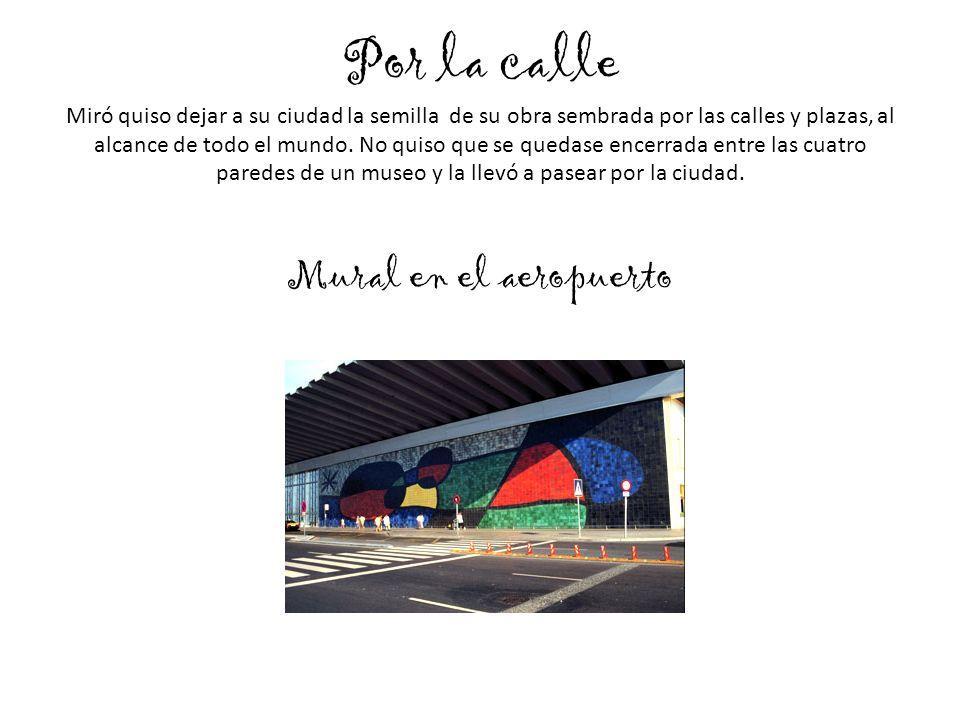 Por la calle Miró quiso dejar a su ciudad la semilla de su obra sembrada por las calles y plazas, al alcance de todo el mundo. No quiso que se quedase