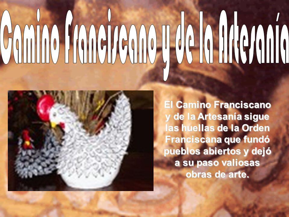 El Camino Franciscano y de la Artesanía sigue las huellas de la Orden Franciscana que fundó pueblos abiertos y dejó a su paso valiosas obras de arte.