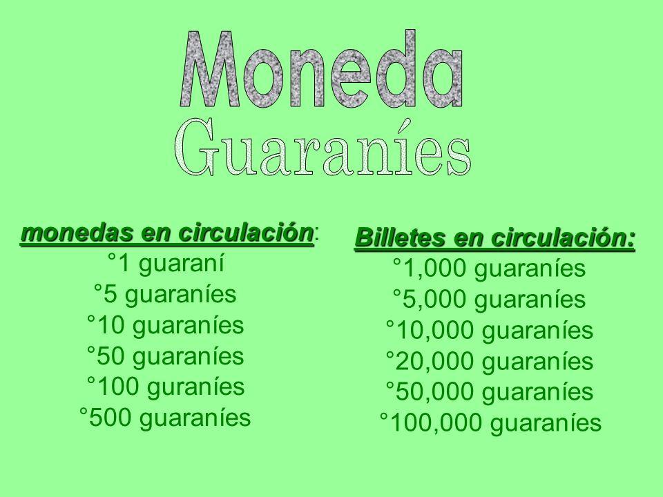 monedas en circulación: °1 guaraní °5 guaraníes °10 guaraníes °50 guaraníes °100 guraníes °500 guaraníes Billetes en circulación: °1,000 guaraníes °5,000 guaraníes °10,000 guaraníes °20,000 guaraníes °50,000 guaraníes °100,000 guaraníes