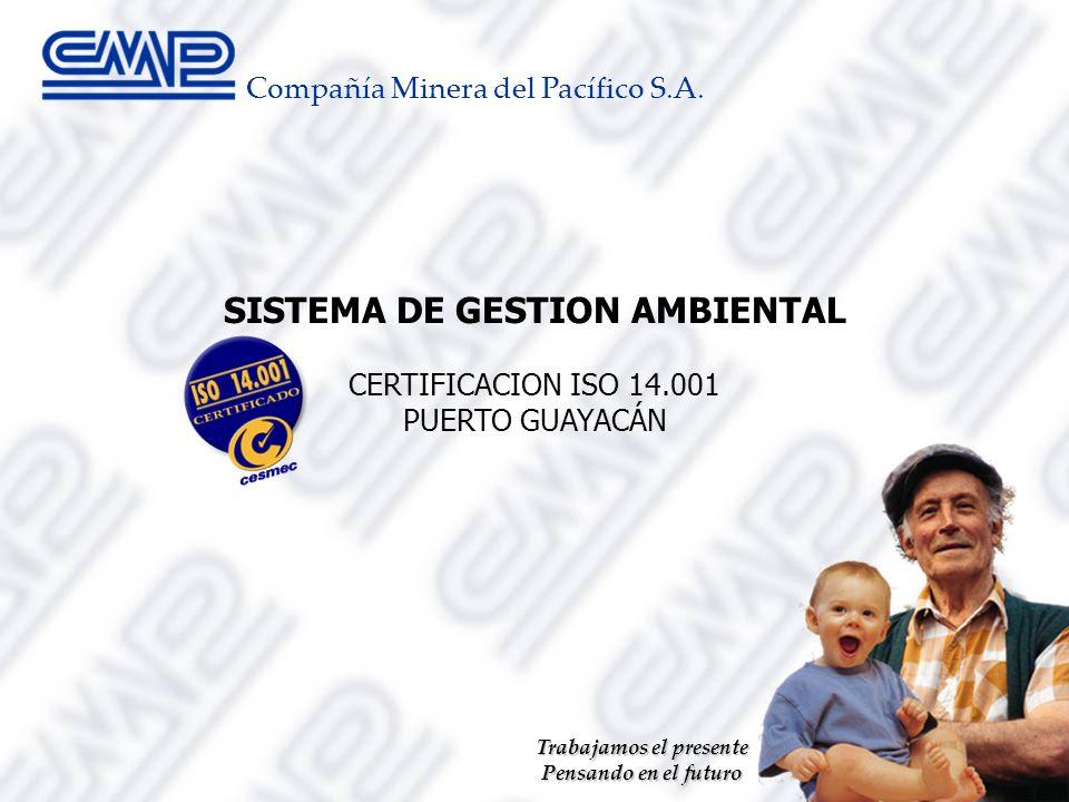 SISTEMA DE GESTION AMBIENTAL CERTIFICACION ISO 14.001 PUERTO GUAYACÁN Compañía Minera del Pacífico S.A.