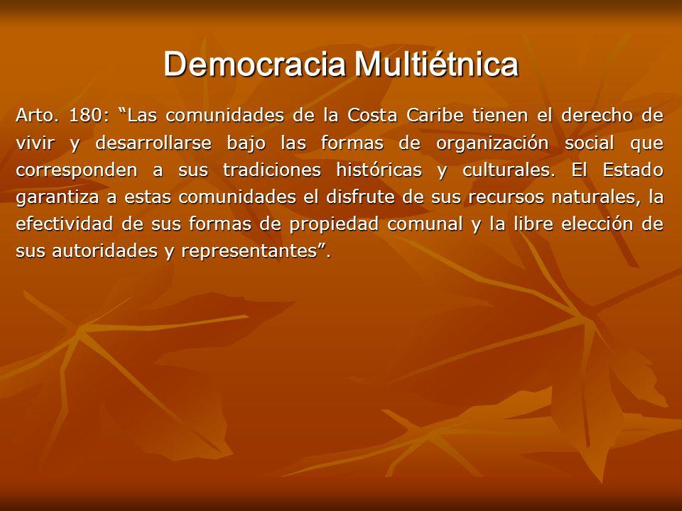 Democracia Multiétnica Arto. 180: Las comunidades de la Costa Caribe tienen el derecho de vivir y desarrollarse bajo las formas de organización social