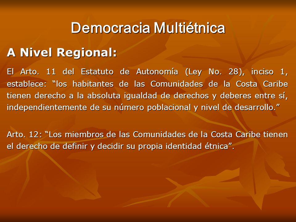 Democracia Multiétnica A Nivel Regional: El Arto. 11 del Estatuto de Autonomía (Ley No. 28), inciso 1, establece: los habitantes de las Comunidades de