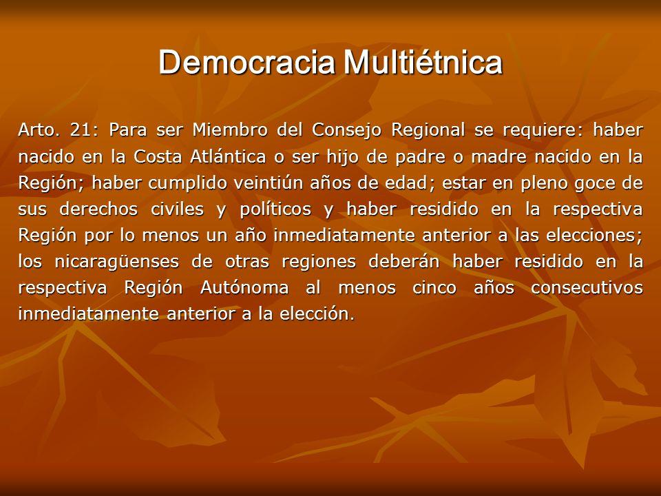 Democracia Multiétnica Arto. 21: Para ser Miembro del Consejo Regional se requiere: haber nacido en la Costa Atlántica o ser hijo de padre o madre nac
