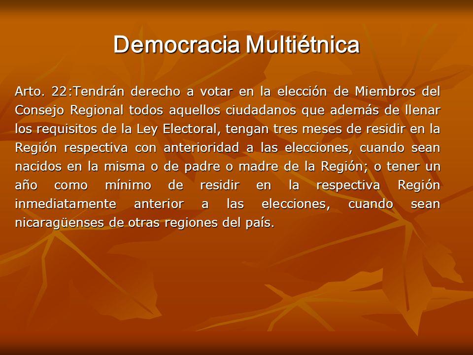 Democracia Multiétnica Arto. 22:Tendrán derecho a votar en la elección de Miembros del Consejo Regional todos aquellos ciudadanos que además de llenar