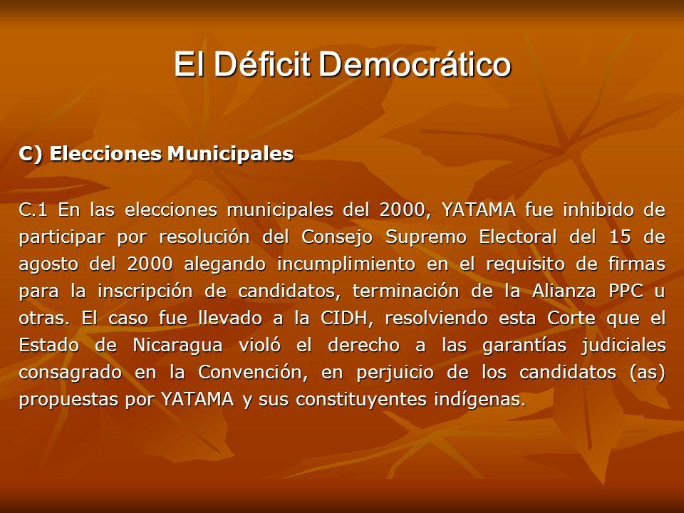 El Déficit Democrático C) Elecciones Municipales C.1 En las elecciones municipales del 2000, YATAMA fue inhibido de participar por resolución del Cons
