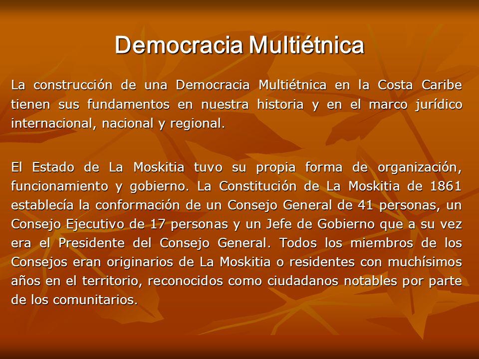 Democracia Multiétnica La construcción de una Democracia Multiétnica en la Costa Caribe tienen sus fundamentos en nuestra historia y en el marco juríd