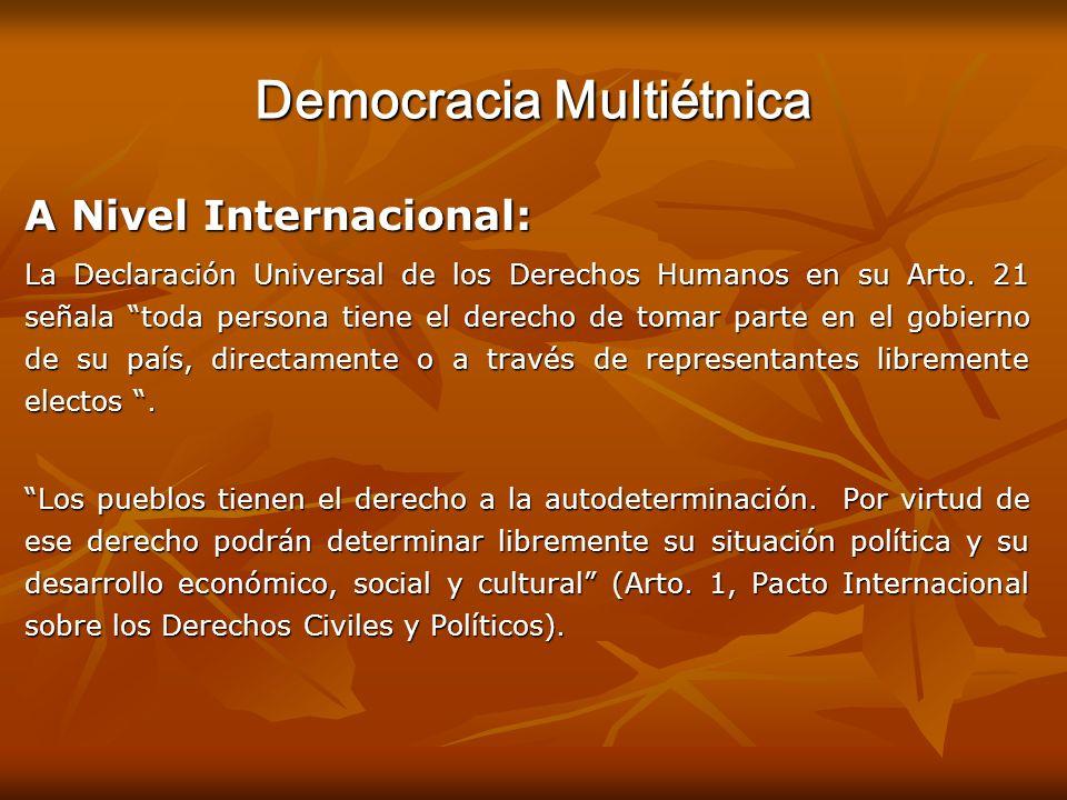 Democracia Multiétnica A Nivel Internacional: La Declaración Universal de los Derechos Humanos en su Arto. 21 señala toda persona tiene el derecho de