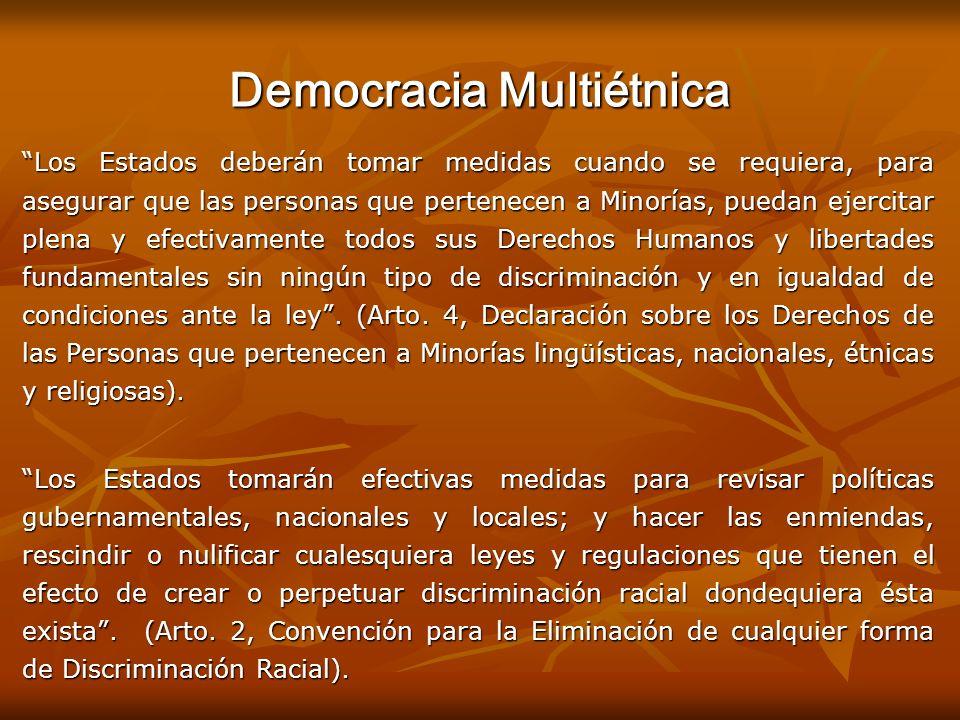 Democracia Multiétnica Los Estados deberán tomar medidas cuando se requiera, para asegurar que las personas que pertenecen a Minorías, puedan ejercita