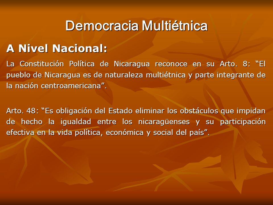 Democracia Multiétnica A Nivel Nacional: La Constitución Política de Nicaragua reconoce en su Arto. 8: El pueblo de Nicaragua es de naturaleza multiét