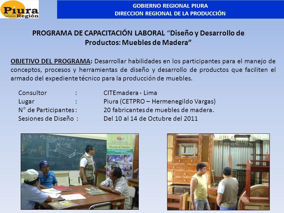 Consultor:CITEmadera - Lima Lugar:Piura (CETPRO – Hermenegildo Vargas) N° de Participantes:20 fabricantes de muebles de madera. Sesiones de Diseño :De
