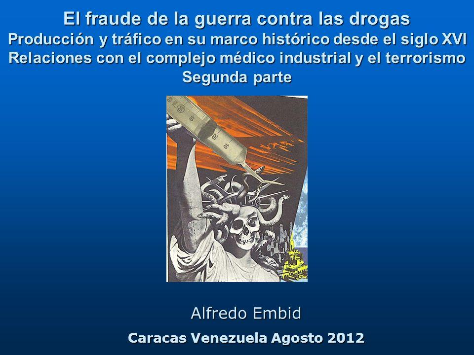 El fraude de la guerra contra las drogas Producción y tráfico en su marco histórico desde el siglo XVI Relaciones con el complejo médico industrial y