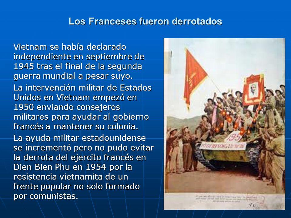 Los Franceses fueron derrotados Vietnam se había declarado independiente en septiembre de 1945 tras el final de la segunda guerra mundial a pesar suyo