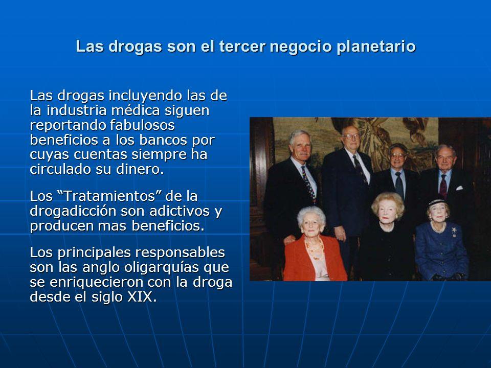 Las drogas son el tercer negocio planetario Las drogas incluyendo las de la industria médica siguen reportando fabulosos beneficios a los bancos por c