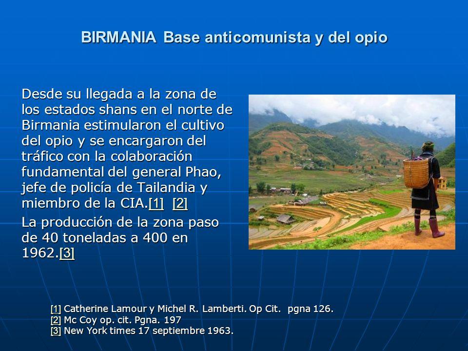 BIRMANIA Base anticomunista y del opio Desde su llegada a la zona de los estados shans en el norte de Birmania estimularon el cultivo del opio y se en