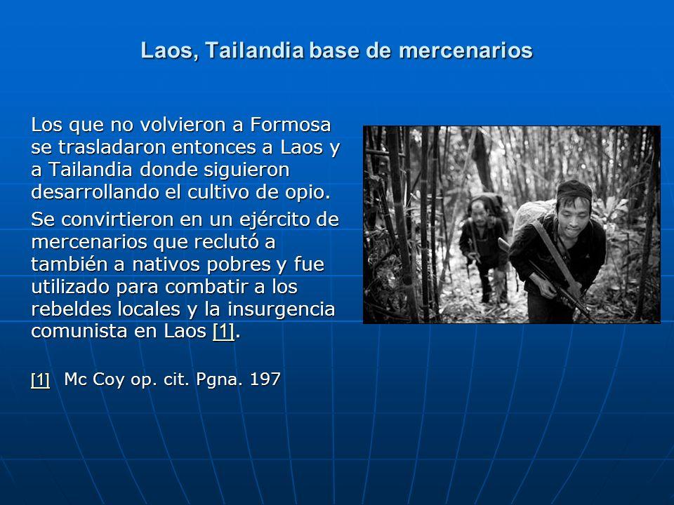 Laos, Tailandia base de mercenarios Los que no volvieron a Formosa se trasladaron entonces a Laos y a Tailandia donde siguieron desarrollando el culti