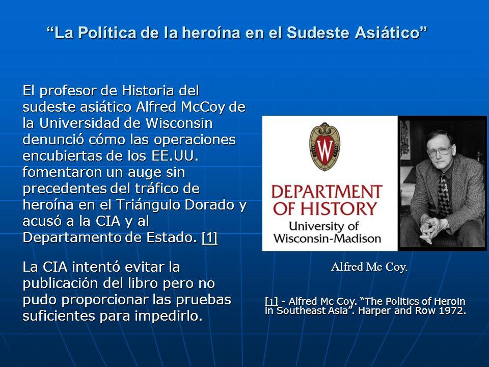 La Política de la heroína en el Sudeste Asiático El profesor de Historia del sudeste asiático Alfred McCoy de la Universidad de Wisconsin denunció cóm