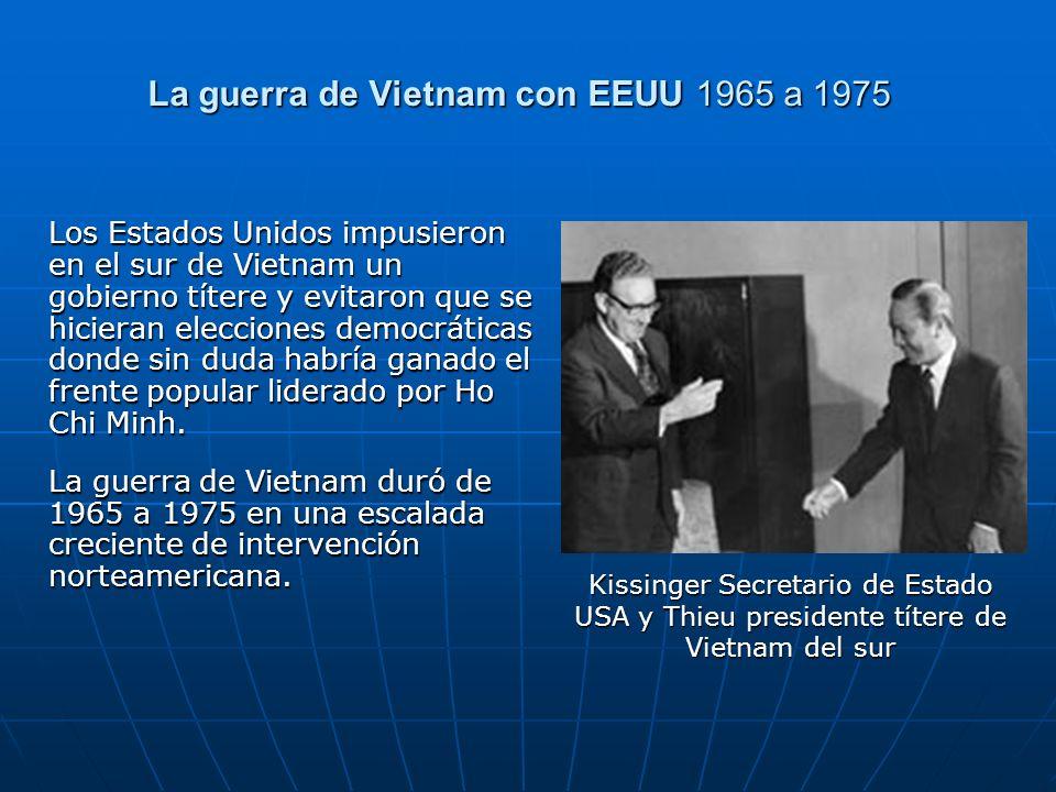 La guerra de Vietnam con EEUU 1965 a 1975 Los Estados Unidos impusieron en el sur de Vietnam un gobierno títere y evitaron que se hicieran elecciones