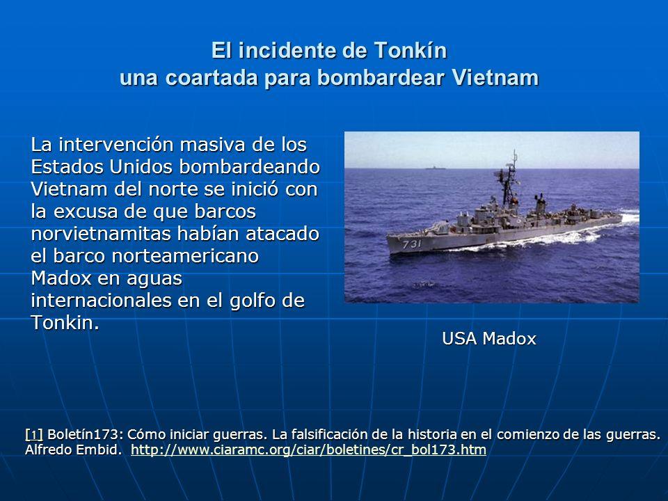 El incidente de Tonkín una coartada para bombardear Vietnam La intervención masiva de los Estados Unidos bombardeando Vietnam del norte se inició con
