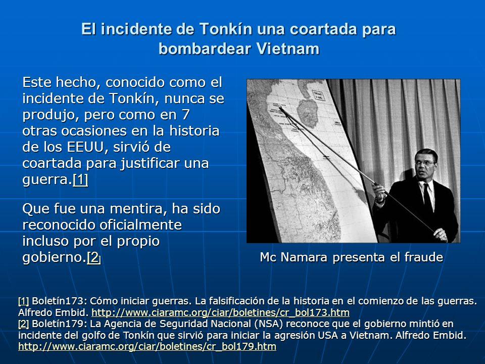 El incidente de Tonkín una coartada para bombardear Vietnam Este hecho, conocido como el incidente de Tonkín, nunca se produjo, pero como en 7 otras o
