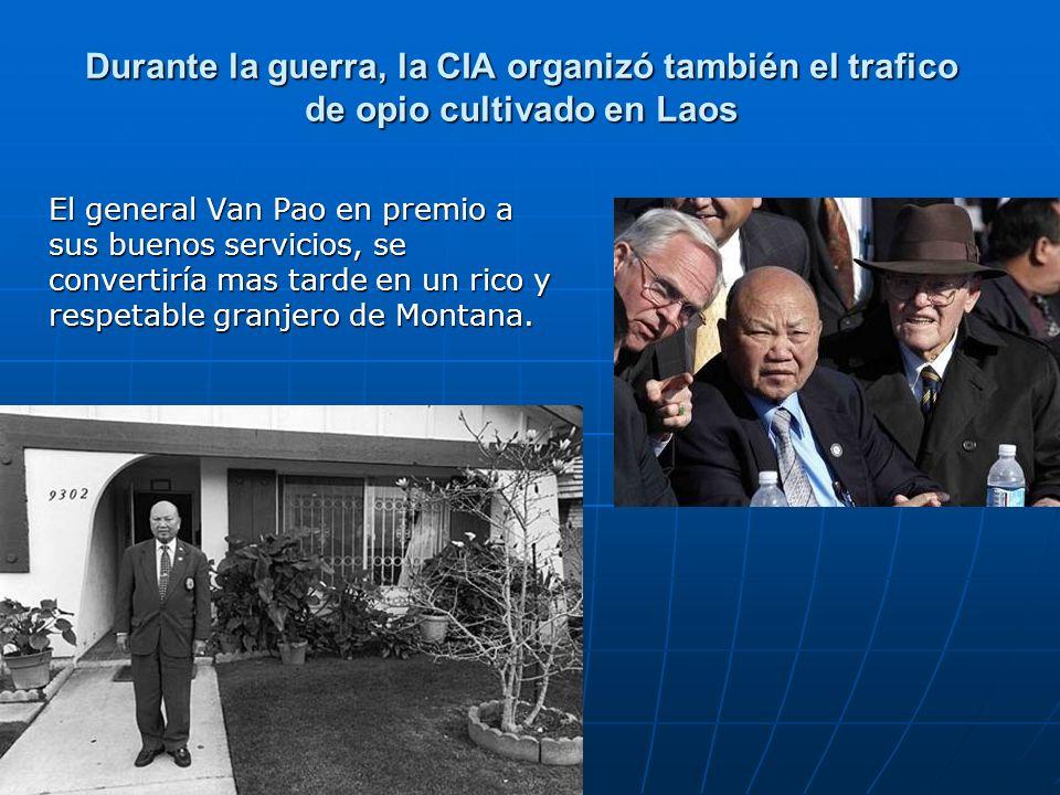 Durante la guerra, la CIA organizó también el trafico de opio cultivado en Laos El general Van Pao en premio a sus buenos servicios, se convertiría ma