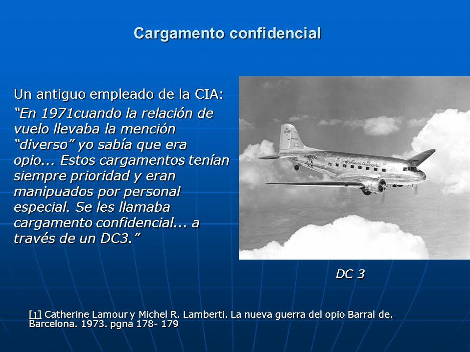 Cargamento confidencial Un antiguo empleado de la CIA: En 1971cuando la relación de vuelo llevaba la mención diverso yo sabía que era opio... Estos ca