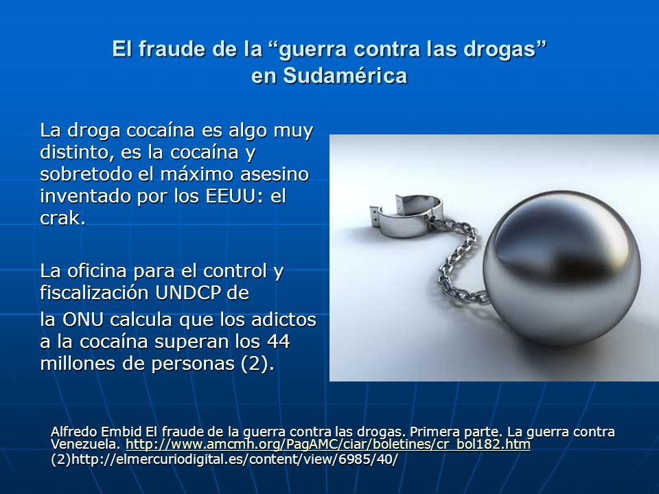 El fraude de la guerra contra las drogas en Sudamérica La droga cocaína es algo muy distinto, es la cocaína y sobretodo el máximo asesino inventado po