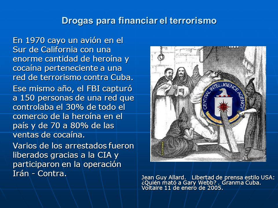 Drogas para financiar el terrorismo En 1970 cayo un avión en el Sur de California con una enorme cantidad de heroína y cocaína perteneciente a una red