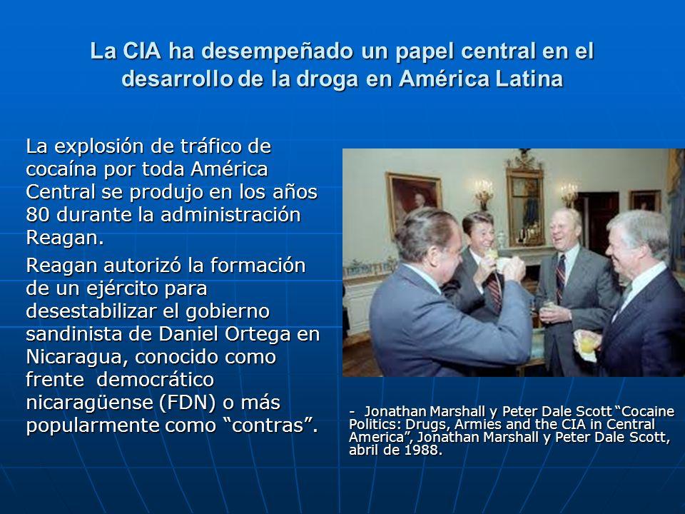 La CIA ha desempeñado un papel central en el desarrollo de la droga en América Latina La explosión de tráfico de cocaína por toda América Central se p