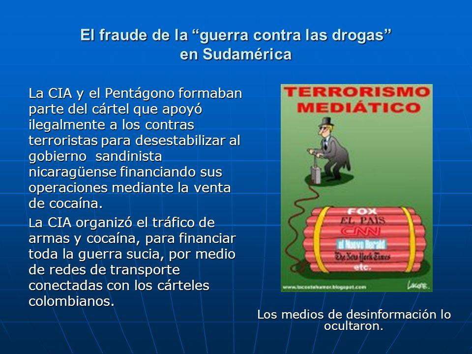 El fraude de la guerra contra las drogas en Sudamérica La CIA y el Pentágono formaban parte del cártel que apoyó ilegalmente a los contras terroristas
